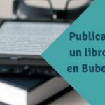 Cómo publicar un Libro en Bubok