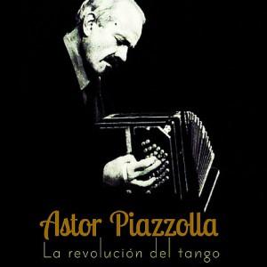 Astor Piazzolla -La revolución del tango