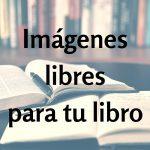 Imágenes libres para tu libro: dónde conseguirlas
