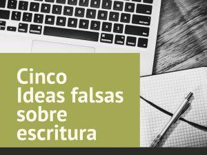Cinco ideas falsas sobre la escritura