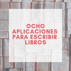 Ocho aplicaciones para escribir libros: elige las mejores