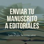Cómo enviar tu manuscrito a una editorial: ¿qué debo tener en cuenta?