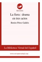 La fiera : drama en tres actos