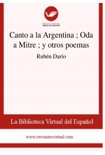 Canto a la Argentina ; Oda a Mitre ; y otros poemas