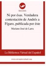 Ni por ésas. Verdadera contestación de Andrés a Fígaro, publicada por éste
