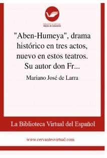 """""""Aben-Humeya"""", drama histórico en tres actos, nuevo en estos teatros. Su autor don Francisco Martínez de la Rosa"""
