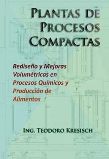 Plantas de Procesos Compactas. Rediseño y mejoras volumétricas en procesos químicos y producción de alimentos.