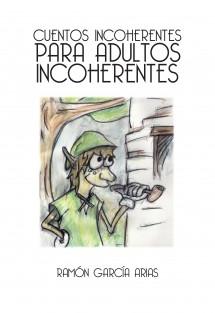 CUENTOS INCOHERENTES PARA ADULTOS INCOHERENTES (IMPRESO A COLOR)