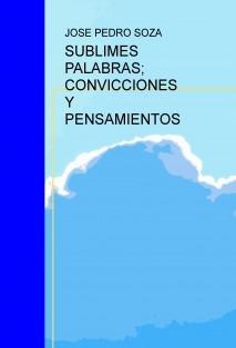 SUBLIMES PALABRAS; CONVICCIONES Y PENSAMIENTOS