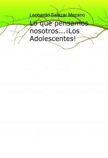 Lo que pensamos nosotros...¡Los Adolescentes!