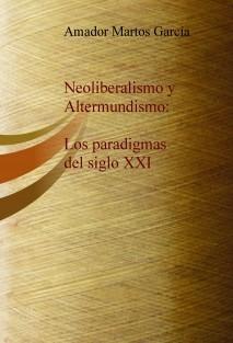 Neoliberalismo y Altermundismo: Los paradigmas del siglo XXI