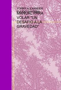 """MANUAL PARA VOLAR """"UN DESAFIO A LA GRAVEDAD"""""""