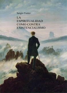 LA ESPIRITUALIDAD COMO CONTRAEXISTENCIALISMO