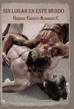 Libro SIN LUGAR EN ESTE MUNDO, autor German Ernesto Albornoz Cuervo