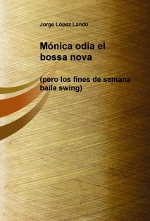 Mónica odia el bossa nova (pero los fines de semana baila swing)