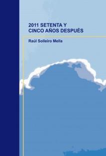 2011 SETENTA Y CINCO AÑOS DESPUÉS