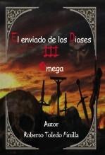 Libro -EL ENVIADO DE LOS DIOSES III - OMEGA, autor roberto toledo pinilla