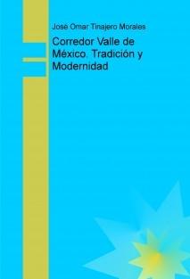 Corredor Valle de México. Tradición y Modernidad