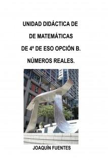 UNIDAD DIDÁCTICA DE MATEMÁTICAS DE 4º DE ESO OPCIÓN B. NÚMEROS REALES.