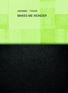 MAKES ME WONDER