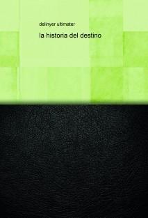 la historia del destino