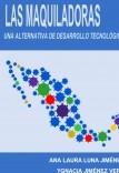 lAS MAQUILADORAS: una alternativa de desarrollo tecnológico