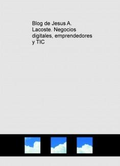 Blog de Jesus A. Lacoste. Negocios digitales, emprendedores y TIC