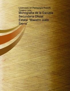 """Monografía de la Escuela Secundaria Oficial Estatal """"Maestro Justo Sierra"""""""