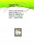 Para lo más hermoso Sobre la tierra: La Mujer de: Alberto Lara Carrizal, con todo mi amor… Agosto 2008.
