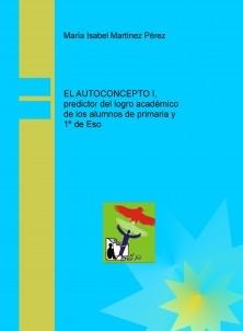 EL AUTOCONCEPTO I, predictor del logro académico de los alumnos de primaria y 1º de Eso