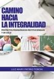 CAMINO HACIA LA INTEGRALIDAD PROYECTOS PEDAGOGICOS INSTITUCIONALES Y DE AULA
