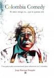 Colombia.comedy. El único riesgo es...que te quieras reír. Una guía nada convencional para sobrevivir en Colombia
