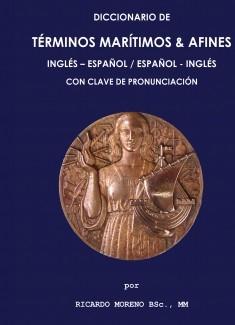 Diccionario de Términos Marítimos & Afines - Inglés-Español - Español-Inglés - Con guía de pronunciación en ambos idiomas