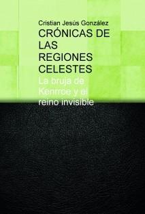 CRÓNICAS DE LAS REGIONES CELESTES, La bruja de Kenrroe y el reino invisible