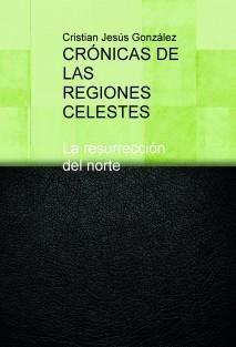 CRÓNICAS DE LAS REGIONES CELESTES La resurrección del norte