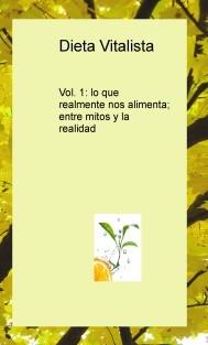 Dieta Vitalista Vol. 1: lo que realmente nos alimenta; entre mitos y la realidad