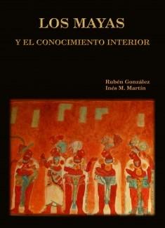 LOS MAYAS Y EL CONOCIMIENTO INTERIOR (Versión descargable)