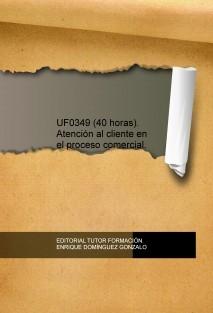 UF0349 (40 horas). Atención al cliente en el proceso comercial.