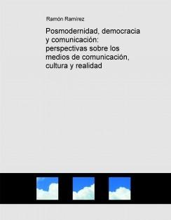 Posmodernidad, democracia y comunicación: perspectivas sobre los medios de comunicación, cultura y realidad