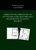 Atribución del derecho de uso de vivienda familiar en procesos de separación, nulidad y divorcio.