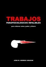 Libro Trabajos Parapsicológicos Infalibles para obtener amor, poder y dinero, autor José María Herrou Aragón