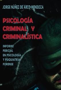 PSICOLOGÍA CRIMINAL Y CRIMINALISTICA. Informe pericial en psicología y psiquiatría