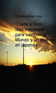 """""""Carta a Dios, diez mensajes para cambiar al Mundo y un poema en japonés"""""""