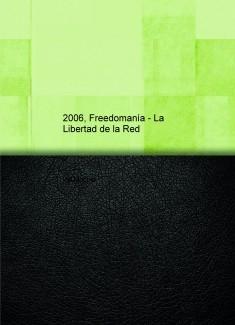 2006, Freedomanía - La Libertad de la Red