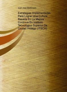 Estrategias Implementadas Para Lograr Una Cultura Basada En La Mejora Continua En Instituto Tecnológico Superior De Ciudad Hidalgo (ITSCH).