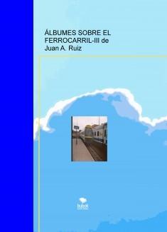ÁLBUMES SOBRE EL FERROCARRIL-III de Juan A. Ruiz