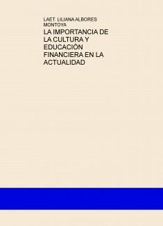 LA IMPORTANCIA DE LA CULTURA Y EDUCACIÓN FINANCIERA EN LA ACTUALIDAD