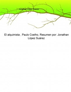 El alquimista , Paulo Coelho, Resumen por: Jonathan López Suárez