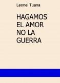 HAGAMOS EL AMOR NO LA GUERRA