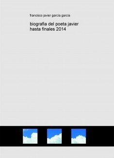 biografia del poeta javier hasta finales 2014